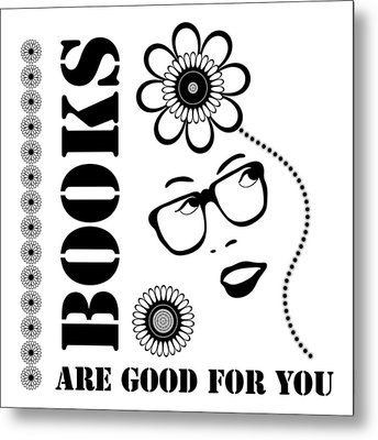Books Are Good For You Metal Print