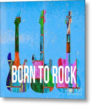 Born To Rock Metal Print