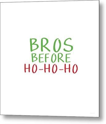 Bros Before Ho Ho Ho- Art By Linda Woods Metal Print by Linda Woods