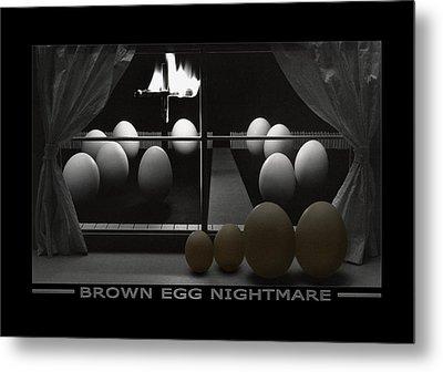 Brown Egg Nightmare Metal Print by Mike McGlothlen
