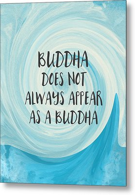 Buddha Does Not Always Appear As A Buddha-zen Art By Linda Woods Metal Print by Linda Woods