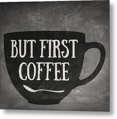 But First Coffee Metal Print by Taylan Apukovska