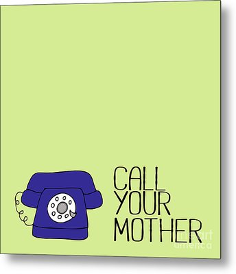 Call Your Mother Metal Print by Liesl Marelli