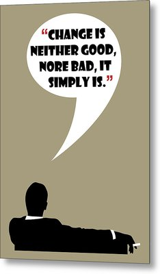 Change Is Not Bad - Mad Men Poster Don Draper Quote Metal Print