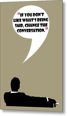 Change The Conversation - Mad Men Poster Don Draper Quote Metal Print