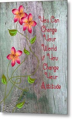 Change Your World Metal Print by Rosalie Scanlon