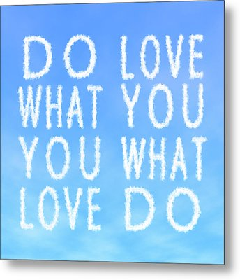 Metal Print featuring the painting Cloud Skywriting Do What You Love Love What You Do  by Georgeta Blanaru