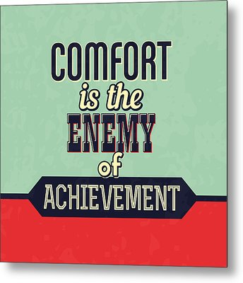 Comfort Is The Enemy Of Achievement Metal Print by Naxart Studio