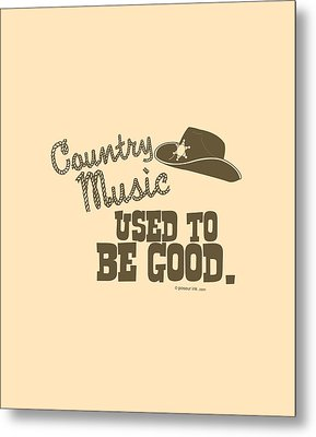 Country Music Used To Be Good Metal Print by Mike Lopez