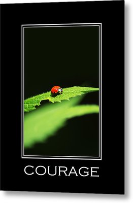 Courage Inspirational Motivational Poster Art Metal Print by Christina Rollo