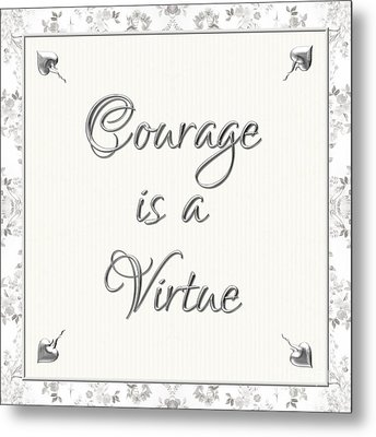 Courage Is A Virtue Metal Print