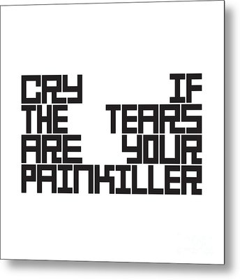 Cry  If The Tears  Are Your  Painkiller Metal Print by Igor Kislev