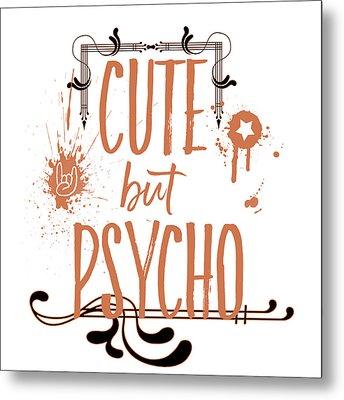 Cute But Psycho Metal Print by Melanie Viola