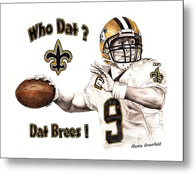 Dat Brees Metal Print