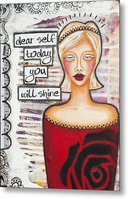 Dear Self Today You Will Shine Inspirational Folk Art Metal Print