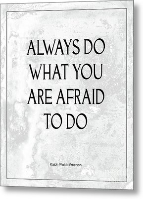 Do What You Are Afraid To Do Quote Metal Print by Kate McKenna