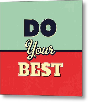 Do Your Best Metal Print by Naxart Studio