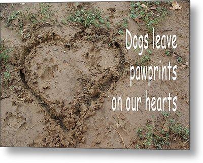 Dogs Leave Pawprints Metal Print