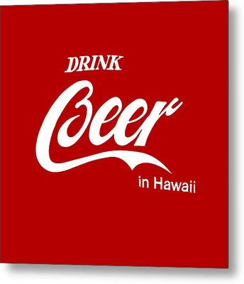 Metal Print featuring the digital art Drink Beer In Hawaii by Gina Dsgn