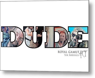 Dude Abides Metal Print by Tom Roderick