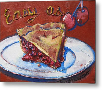 Easy As Pie Metal Print by Tilly Strauss