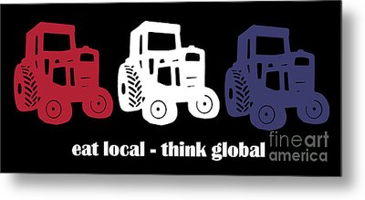 Eat Local Think Global Metal Print by Edward Fielding