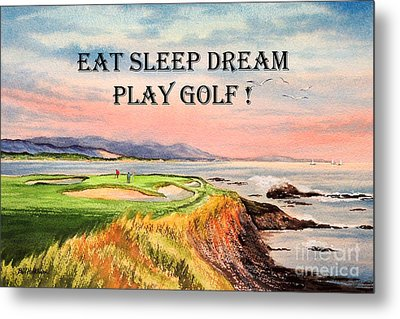 Metal Print featuring the painting Eat Sleep Dream Play Golf - Pebble Beach 7th Hole by Bill Holkham