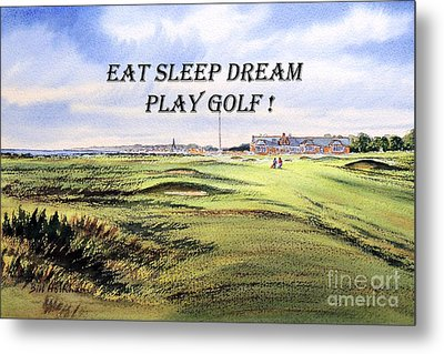 Metal Print featuring the painting Eat Sleep Dream Play Golf - Royal Troon Golf Course by Bill Holkham