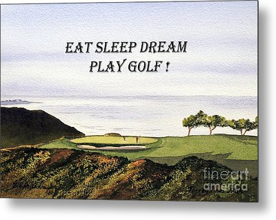 Metal Print featuring the painting Eat Sleep Dream Play Golf - Torrey Pines South Golf Course by Bill Holkham