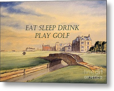Metal Print featuring the painting Eat Sleep Drink Play Golf - St Andrews Scotland by Bill Holkham