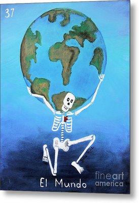 El Mundo Metal Print by Sonia Flores Ruiz