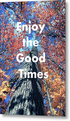 Enjoy The Good Time  Metal Print