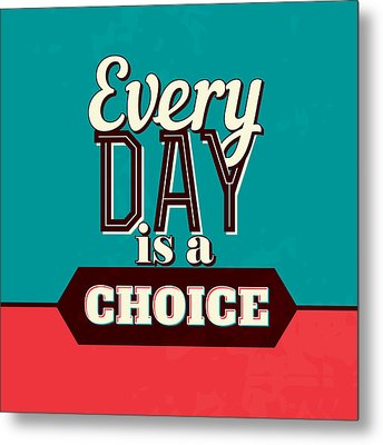 Every Day Is A Choice Metal Print by Naxart Studio