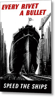 Every Rivet A Bullet - Speed The Ships Metal Print by War Is Hell Store