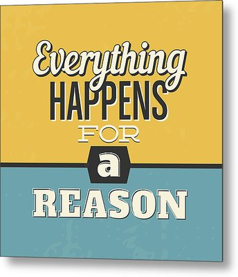 Everything Happens For A Reason Metal Print by Naxart Studio