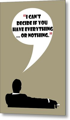 Everything Or Nothing - Mad Men Poster Don Draper Quote Metal Print