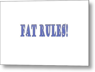 Fat Rules Metal Print by Angela A Stanton