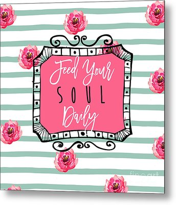 Feed Your Soul Daily Metal Print