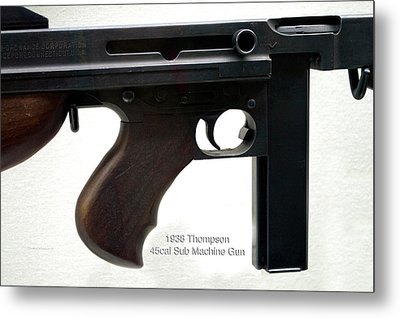 Firearms 1938 Thompson 45cal Sub Machine Gun Metal Print by Thomas Woolworth