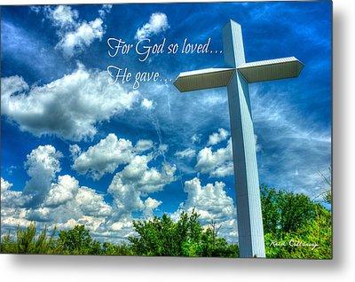 For God So Loved He Gave The Cross Metal Print by Reid Callaway