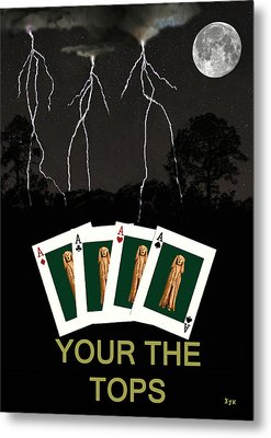 Four Aces Your The Tops Metal Print by Eric Kempson