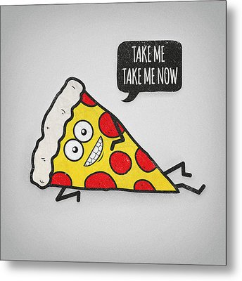 Funny And Cute Delicious Pizza Slice Wants Only You Metal Print