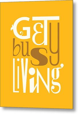 Get Busy Living Metal Print