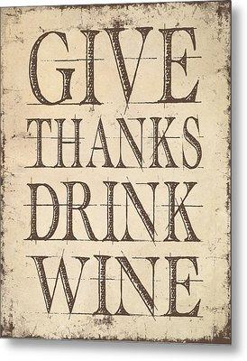 Metal Print featuring the digital art Give Thanks Drink Wine by Jaime Friedman