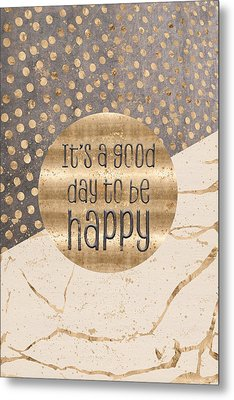 Graphic Art It Is A Good Day To Be Happy Metal Print