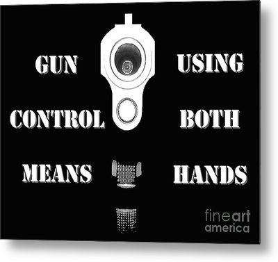 Gun Control Means Metal Print by Al Powell Photography USA