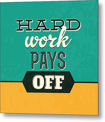Hard Work Pays Off Metal Print by Naxart Studio