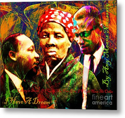 Harriet Tubman Martin Luther King Jr Malcolm X 20160421 Text Metal Print by Wingsdomain Art and Photography