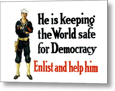 He Is Keeping The World Safe For Democracy Metal Print by War Is Hell Store