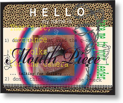 Hello My Name Is Mouth Piece Metal Print by Donna Zoll